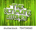 the ultimate kitchen   comic... | Shutterstock .eps vector #704734060