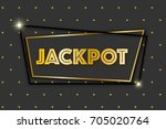 jackpot advertising sign ... | Shutterstock .eps vector #705020764