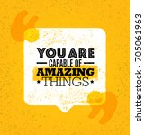 you are capable of amazing... | Shutterstock .eps vector #705061963