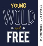 young wild and free slogan for  ... | Shutterstock .eps vector #705144538