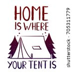 home is where your tent is  ... | Shutterstock . vector #705311779
