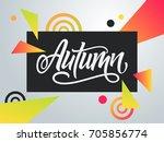 handwritten autumn on a bright... | Shutterstock .eps vector #705856774