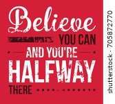 believe you can and you are... | Shutterstock .eps vector #705872770