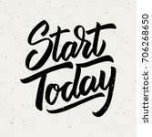 start today. hand drawn... | Shutterstock .eps vector #706268650