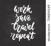 work save travel repeat  ... | Shutterstock .eps vector #706854169