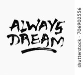 always dream quote. ink hand... | Shutterstock .eps vector #706902556