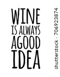 wine is always a good idea.... | Shutterstock .eps vector #706923874