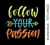 follow your passion... | Shutterstock .eps vector #707114623