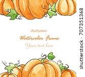 watercolor autumn pumpkin frame ... | Shutterstock . vector #707351368