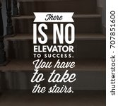 there is no elevator to success.... | Shutterstock . vector #707851600
