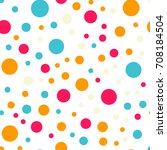 colorful polka dots seamless... | Shutterstock .eps vector #708184504