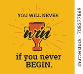 you will never win  if you... | Shutterstock .eps vector #708377869
