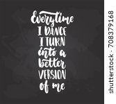 every time i dance i turn into... | Shutterstock .eps vector #708379168