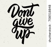 dont give up. hand drawn... | Shutterstock .eps vector #708518848
