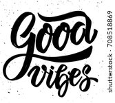 good vibes. hand drawn... | Shutterstock .eps vector #708518869