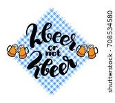 2 beer or not 2 beer. two beer... | Shutterstock .eps vector #708534580