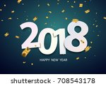 happy new year 2018. background ... | Shutterstock .eps vector #708543178