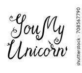 you my unicorn. inscription... | Shutterstock .eps vector #708567790