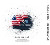 patriot day. september  11. we... | Shutterstock .eps vector #708574498