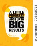 a little progress each day adds ... | Shutterstock .eps vector #708665716