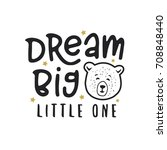 dream big little one kid... | Shutterstock .eps vector #708848440