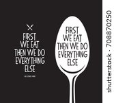 first we eat typography kitchen ... | Shutterstock .eps vector #708870250