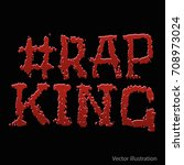 hashtag rap king. red hashtag... | Shutterstock .eps vector #708973024