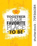 together is our favorite place... | Shutterstock .eps vector #709366384