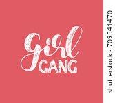 girl gang. brush hand lettering....   Shutterstock . vector #709541470