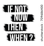 if not now then when ... | Shutterstock .eps vector #709686400
