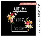 autumn t shirt floral design... | Shutterstock .eps vector #709881358
