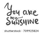 you are my sunshine .hand... | Shutterstock .eps vector #709925824