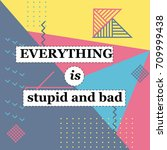 everything is stupid and bad.... | Shutterstock .eps vector #709999438