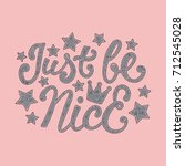 just be nice. calligraphy hand... | Shutterstock .eps vector #712545028
