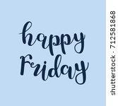 happy friday. brush hand... | Shutterstock . vector #712581868