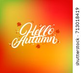 hello autumn hand written... | Shutterstock . vector #713018419