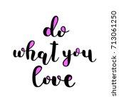 do what you love. brush hand... | Shutterstock . vector #713061250