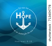 we have this hope as an anchor... | Shutterstock .eps vector #713604778