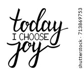 today i choose joy.... | Shutterstock .eps vector #713869753