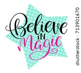 believe in magic. handwritten... | Shutterstock .eps vector #713901670