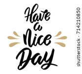 have a nice day. hand drawn... | Shutterstock .eps vector #714210850