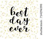 best day ever. brush hand... | Shutterstock . vector #714296590