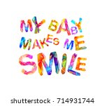 my baby makes me smile.... | Shutterstock .eps vector #714931744