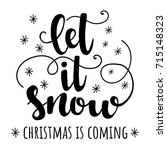 let it snow. christmas is... | Shutterstock .eps vector #715148323