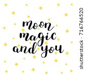 moon  magic and you. brush hand ... | Shutterstock . vector #716766520