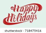 happy holidays brush lettering... | Shutterstock .eps vector #718475416