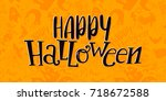 happy halloween   pattern and... | Shutterstock . vector #718672588