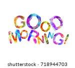 good morning. inscription of... | Shutterstock .eps vector #718944703