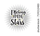 hand drawn text i belong among...   Shutterstock .eps vector #719212483