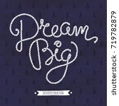 dream big. nautical card design.... | Shutterstock .eps vector #719782879
